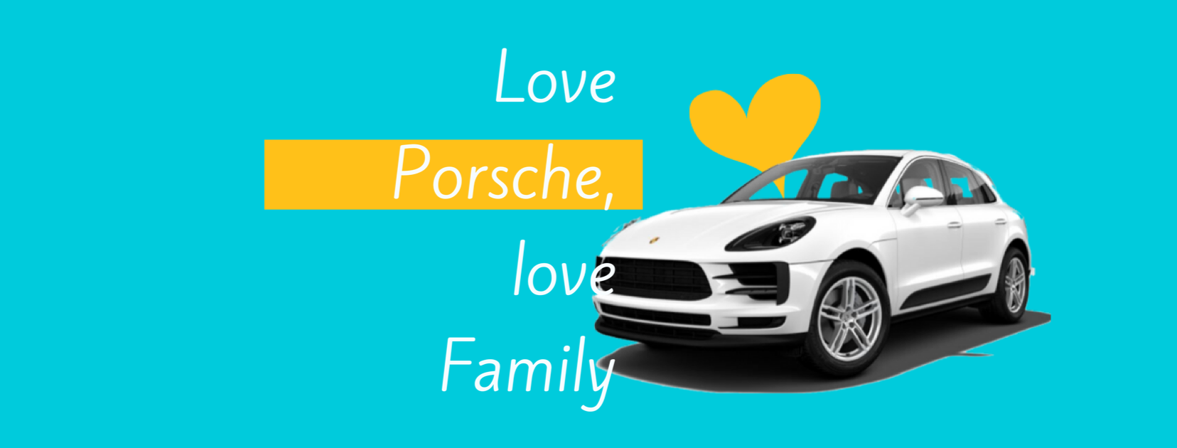 Love Porsche, love Family